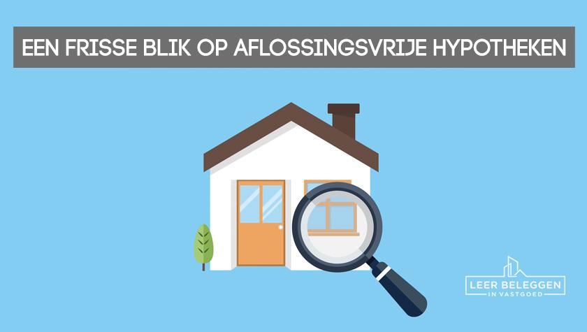 Een frisse blik op aflossingsvrije hypotheken