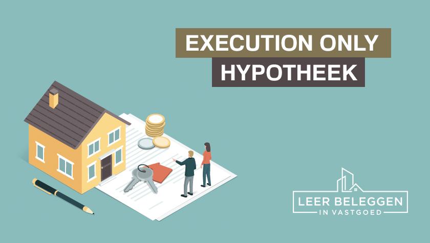 Execution only hypotheken